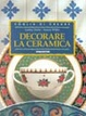 Cover of Decorare la ceramica