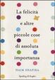 Cover of La felicità e altre piccole cose di assoluta importanza
