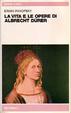 Cover of La vita e le opere di Albrecht Dürer
