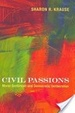 Cover of Civil Passions: Moral Sentiment and Democratic Deliberation
