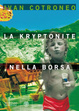 Cover of La kryptonite nella borsa