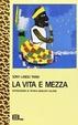 Cover of La vita e mezza
