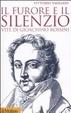Cover of Il furore e il silenzio. Vite di Gioachino Rossini