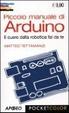 Cover of Piccolo manuale di Arduino. Il cuore della robotica fai da te
