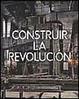 Cover of CONSTRUIR LA REVOLUCION. ARTE Y ARQUITECTURA EN RUSIA 1915-1935