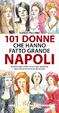 Cover of Centouno donne che hanno fatto grande Napoli