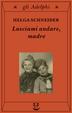Cover of Lasciami andare, madre