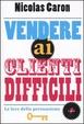 Cover of Vendere ai clienti difficili. Le leve della persuasione