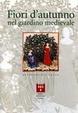 Cover of Fiori d'autunno nel giardino medievale