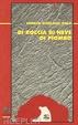 Cover of Di roccia di neve di piombo