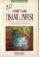 Cover of Come fare tisane e infusi. Proprietà e benefici