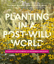 Cover of Planting in a Post-Wild World