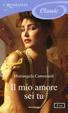 Cover of Il mio amore sei tu (I Romanzi Classic)