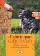 Cover of Il cane impara giocando. Allegria e successo nella pratica quotidiana