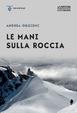 Cover of Le mani sulla roccia