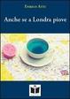 Cover of Anche se a Londra piove