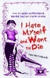 Cover of I Hate Myself and Want to Die