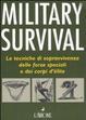 Cover of Military survival. Le tecniche di sopravvivenza delle forze speciali e dei corpi d'élite