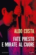 Cover of Fate presto e mirate al cuore