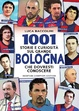 Cover of 1001 storie e curiosità sul grande Bologna che dovresti conoscere