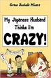 Cover of My Japanese Husband Thinks I'm Crazy