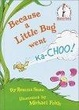 Cover of Because a Little Bug Went KA-Choo!