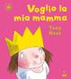 Cover of Voglio la mia mamma