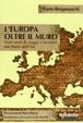 Cover of L'Europa oltre il muro. Cronache controcorrente di un diplomatico indipendente