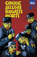 Cover of Cinque allegri ragazzi morti #7