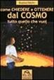 Cover of Come chiedere ed ottenere dal cosmo tutto quello che vuoi