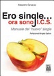 Cover of Ero single... ora sono I.C.S. Manuale del «nuovo» single