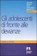 Cover of Gli adolescenti di fronte alle devianze