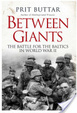 Cover of Between Giants: The Battle for the Baltics in World War II