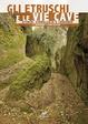 Cover of Gli etruschi e le vie cave