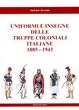 Cover of Uniformi e insegne delle truppe coloniali italiane, 1885-1943