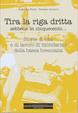 Cover of Tira la riga dritta sebbene in cinquecento...