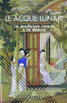 Cover of Le acque lunari