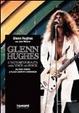 Cover of Glenn Hughes: L'autobiografia della voce del rock dai Deep Purple ai Black Country Communion