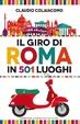 Cover of Il giro di Roma in 501 luoghi