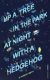 Cover of Up a Tree in the Park at Night with a Hedgehog