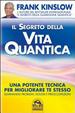 Cover of Il segreto della vita quantica. Una potente tecnica per migliorare te stesso eliminando problemi, dolori e preoccupazioni