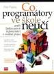 Cover of Co programátory ve škole neučí, aneb, Softwarové inženýrství v reálné praxi