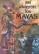 Cover of Así vivieron los mayas