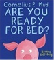 Cover of Cornelius P. Mud, Are You Ready for Bed?
