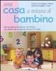 Cover of Una casa a misura di bambino. Soluzioni facili ed economiche per rendere l'ambiente domestico più adatto alle esigenze del proprio figlio