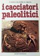 Cover of I Cacciatori paleolitici