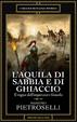 Cover of L'aquila di sabbia e di ghiaccio - Il regno dell'imperatore filosofo