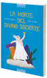 Cover of La morte del divino Socrate