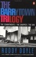 Cover of The Barrytown Trilogy:the Commitments; the Snapper; the Van