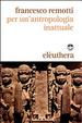 Cover of Per un'antropologia inattuale